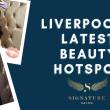 Signature Salon: Liverpool's Latest Beauty Hotspot